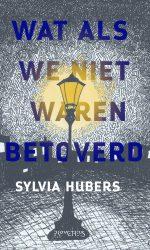 Sylvia Hubers - Wat Als We Niet Waren Betoverd